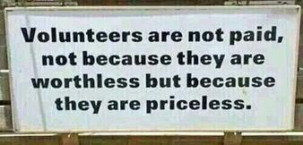 Volunteers are not paid, not because they are worthless but because they are priceless.